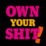 Own your shit!